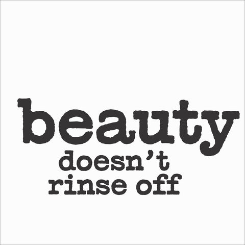Sign Design - Beauty doesnt rinse off