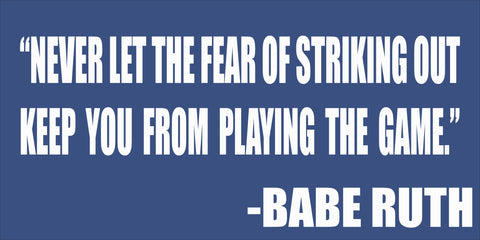 SIGN Design - Fear of Striking Out - Babe Ruth