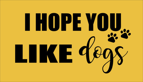 SIGN Design - Door Mat - Hope You Like Dogs