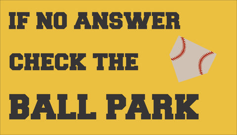 SIGN Design - Door Mat - If No Answer At The Ball Park