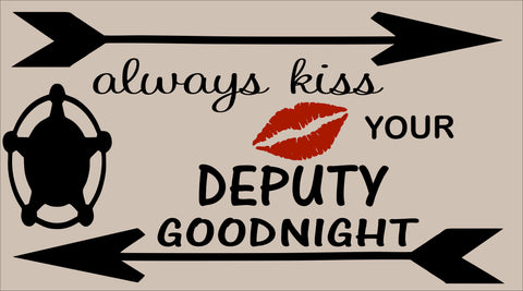 SIGN DESIGN - Always Kiss your Officer/Deputy - LEO sign