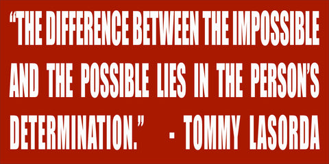 SIGN Design - The difference between impossible and possible - Tommy Lasorda