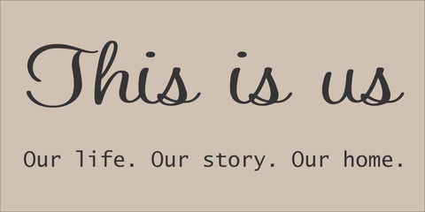 SIGN Design - This is Us. Our life. Our story. Our home.