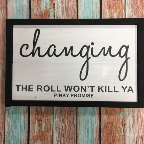 SIGN Design - Changing the Roll Wont Kill Ya