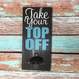 SIGN DESIGN - Beer Opener - Take Your Top Off