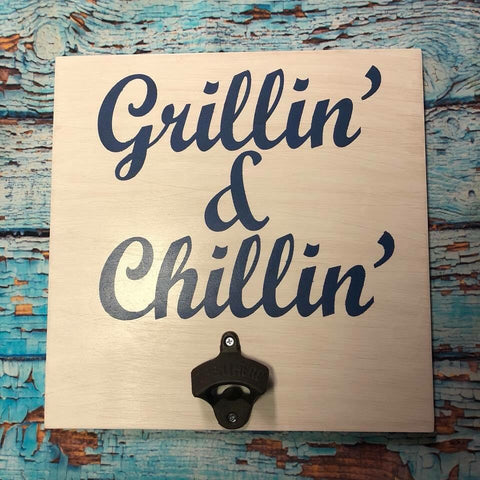 SIGN Design - Grillin and Chillin w/opener