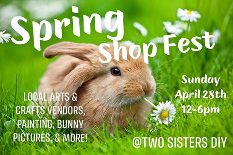 04/28 Spring Shop Fest Market at Two Sisters DIY 12P - 6PM