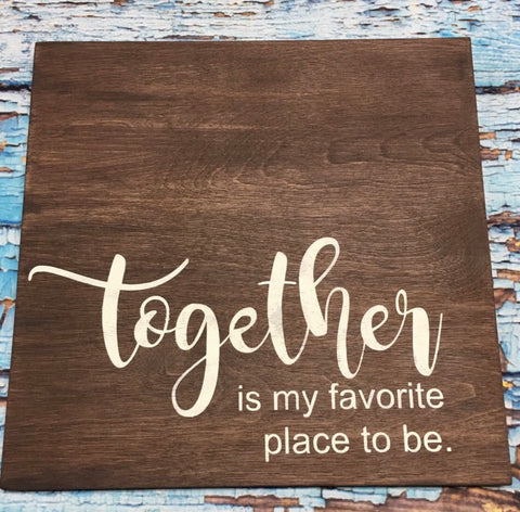 Sign Design - Together is my Favorite Place to Be