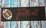 Sign Design - Football - Because Football