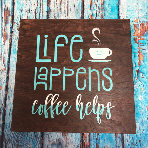 SIGN Design - Life Happens Coffee helps