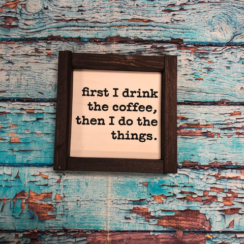 SIGN Design - First I drink the coffee