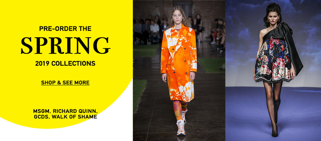Spring Summer 2019 Collections Preorder featuring MSGM, GCDS, Walk of Shame, Richard Quinn