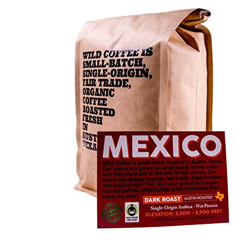 Wild Coffee, Whole Bean Organic Coffee, Fair Trade, Single-Origin, 100% Arabica, Austin Fresh Roasted (Mexico Dark Roast, 12 ounce)