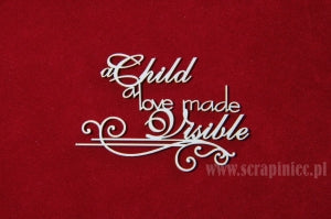 "Scrapiniec Chipboard - A Child a love made Visible 3"" x 2 1/4"""