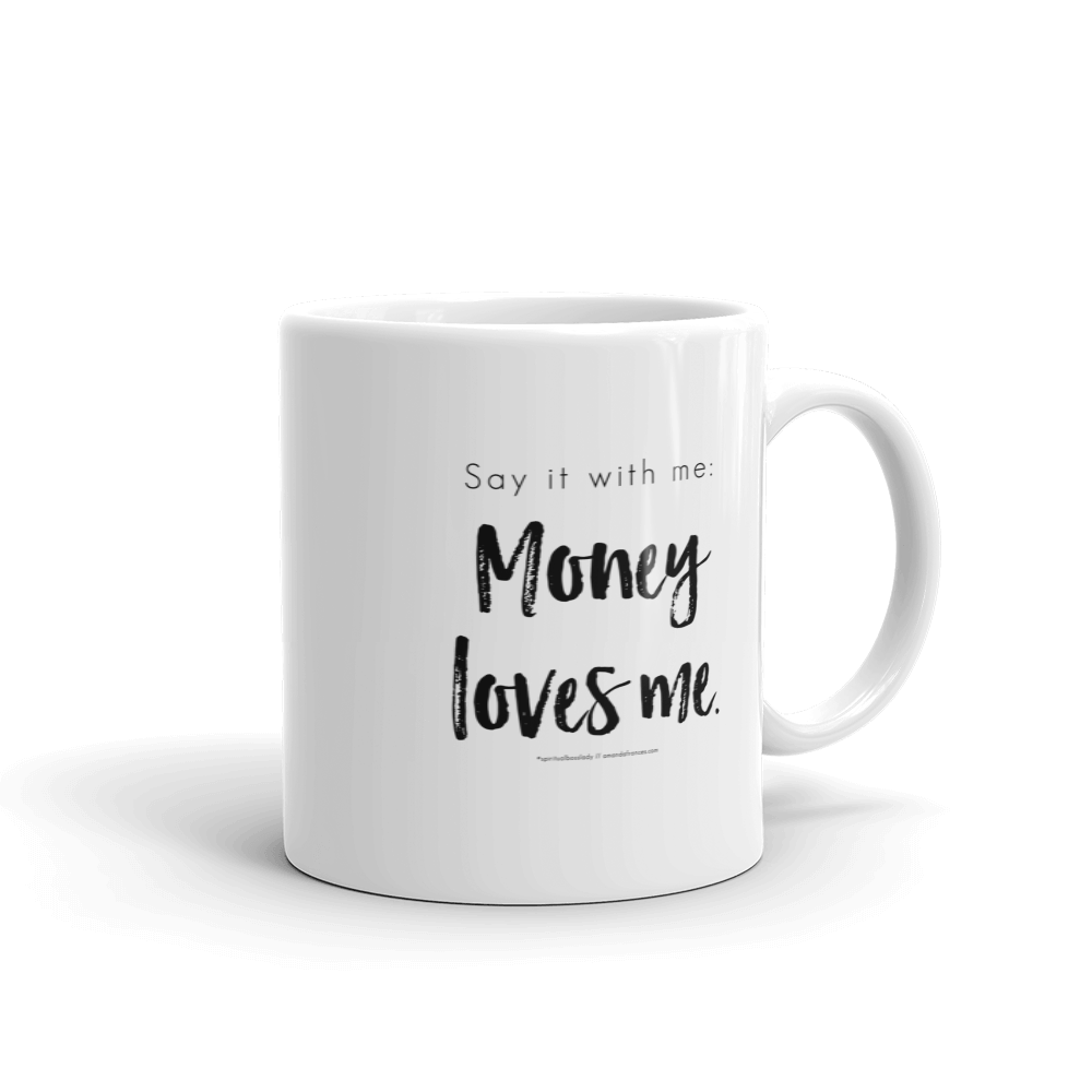 Say it with me: Money loves me. — Mug