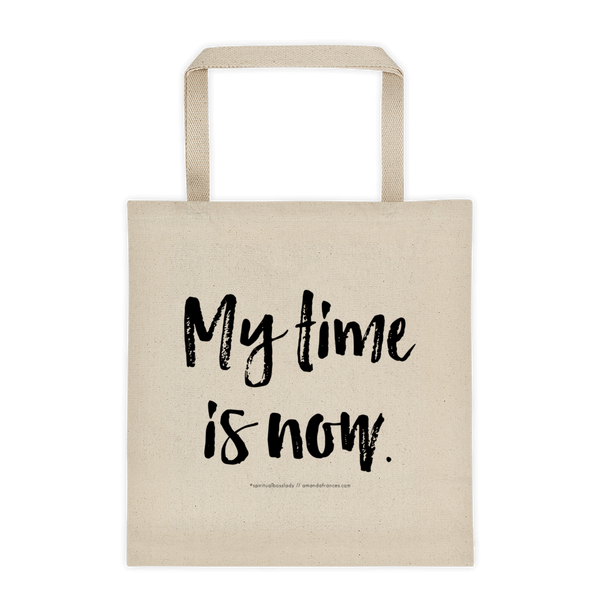 My time is now. — Tote bag