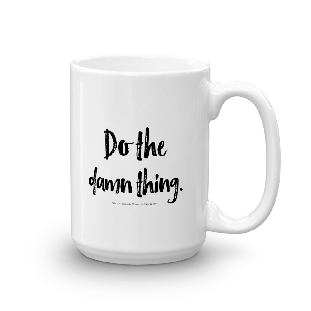 Do the damn thing. — Mug