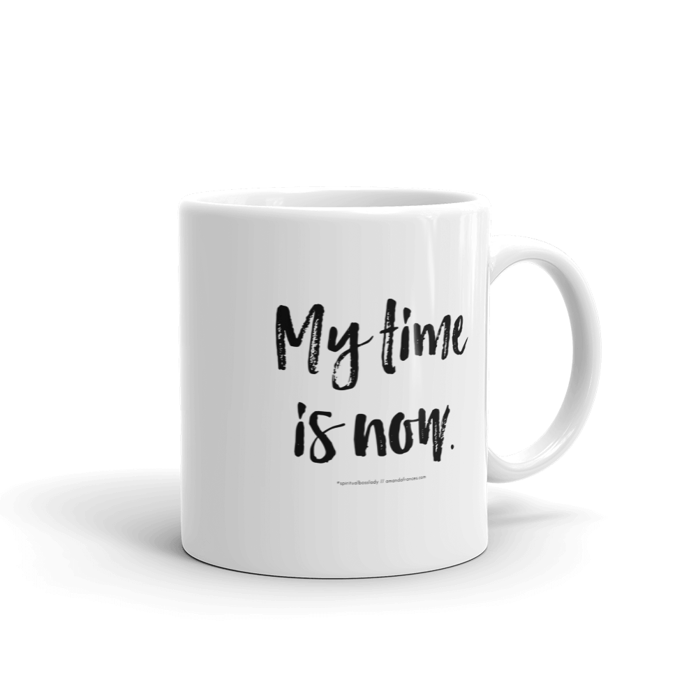 My time is now. — Mug