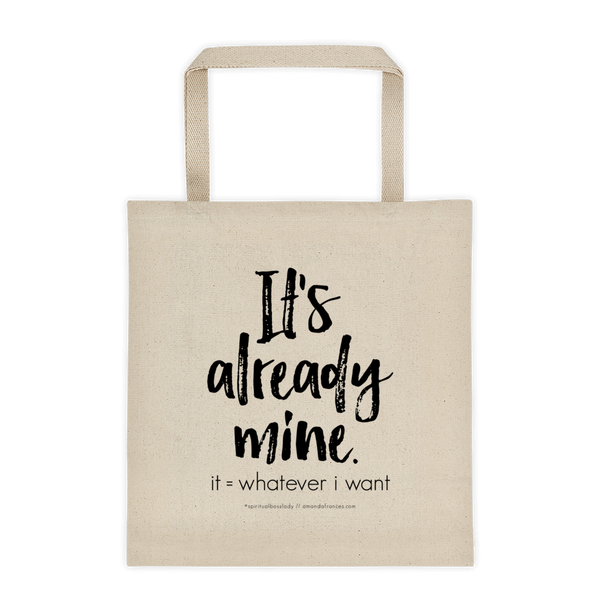It's already mine. it = whatever i want — Tote bag