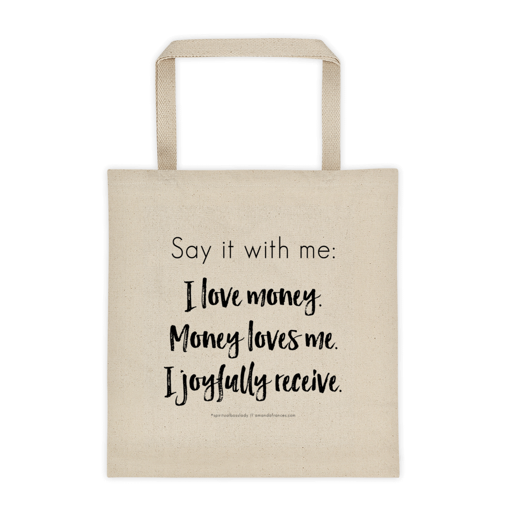 Say it with me: I love money. Money loves me. I joyfully receive. — Tote bag