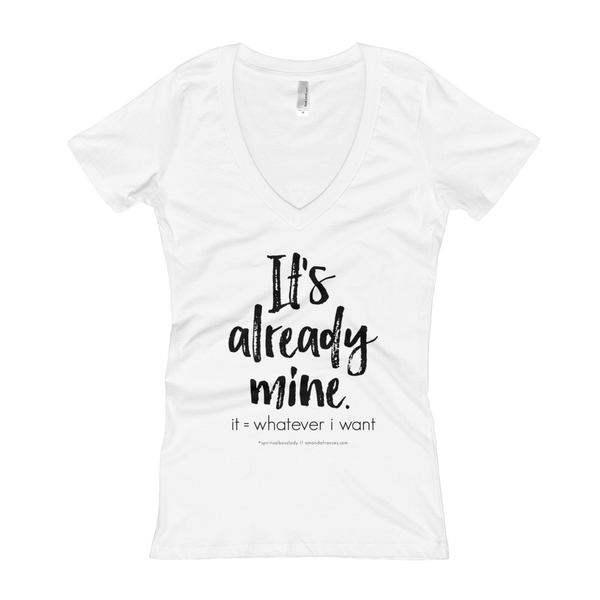 It's already mine. it = whatever i want — V-Neck T-shirt