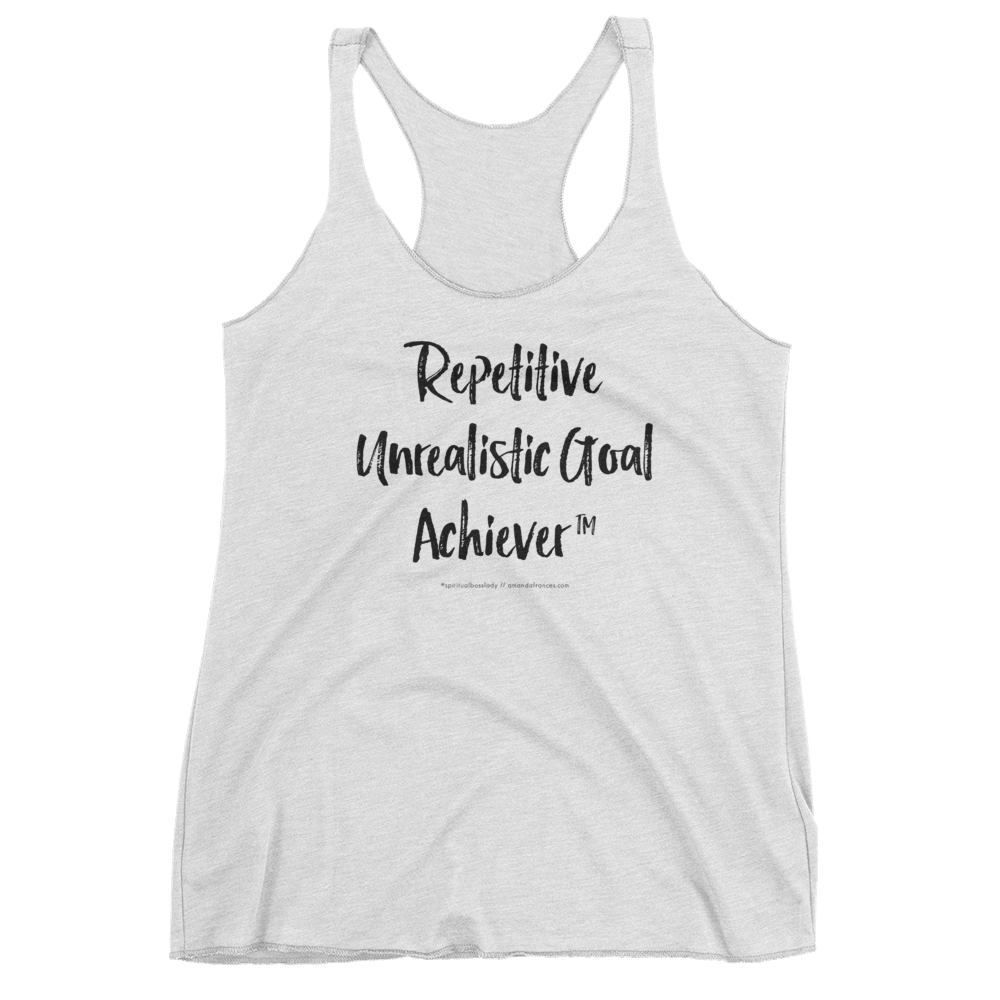 Repetitive Unrealistic Goal Achiever ™ — Tank Top