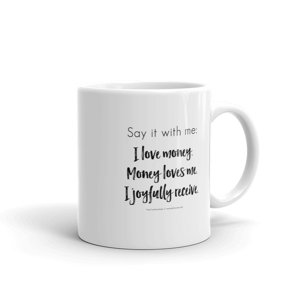 Say it with me: I love money. Money loves me. I joyfully receive. — Mug