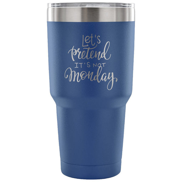 Let's Pretend It's not Monday 30 oz Tumbler - Travel Cup, Coffee Mug - MyJavaRoaster