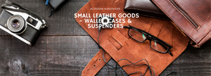 Small Leather Goods - Wallet, Suspenders, Drop Kit, Phone Case