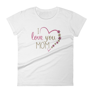 I Love you Mom- Women's short sleeve t-shirt