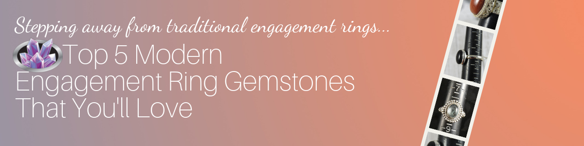 Top 5 Modern Gemstones for Engagement Rings