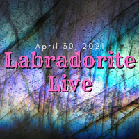 12363 Labradorite Live April 30th 2021