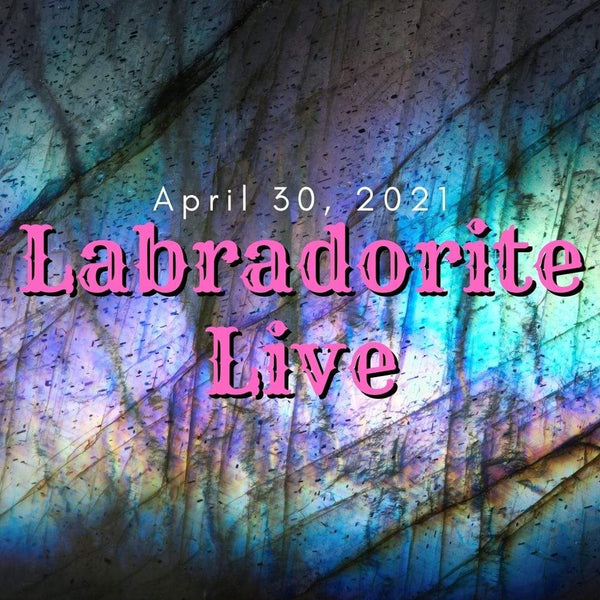 12497 Labradorite Live April 30th 2021