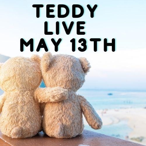 10106 Teddy Live May 13th 2021