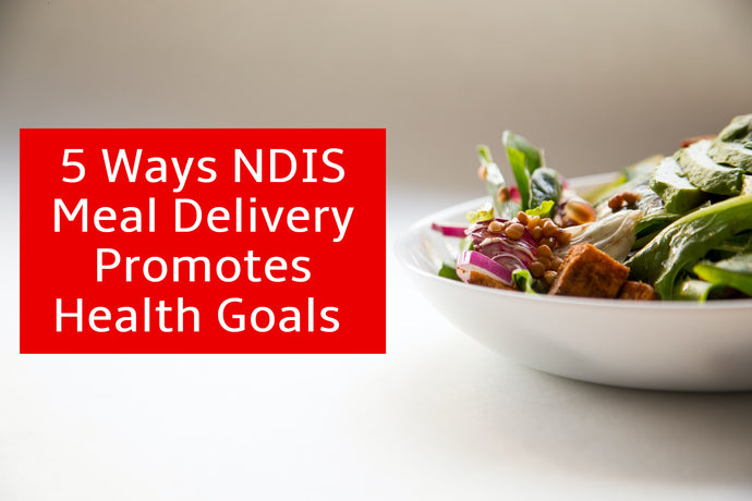 5 Ways NDIS Meal Delivery Promotes Health Goals