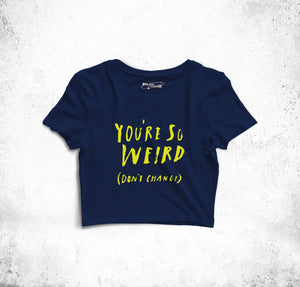 """You're So Weird"" Crop Top"