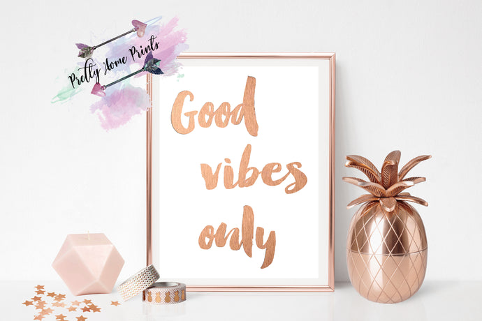 Rose Gold Good vibes Print * Metalic foil