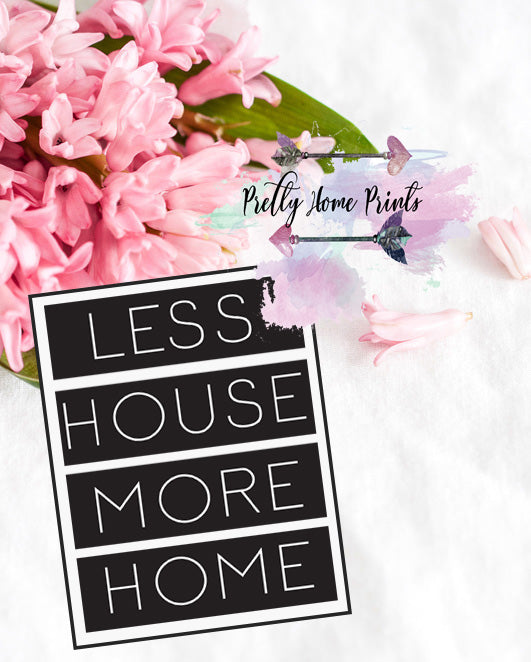 Less house more home print