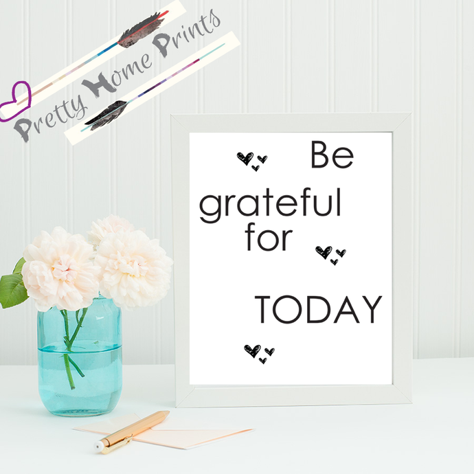 Be Grateful for today lifestyle print