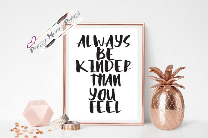 Be kinder than you feel print