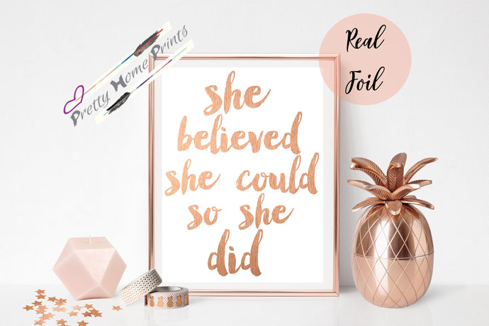 Rose Gold She believed Print * Metalic foil
