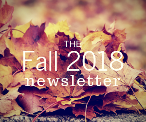The Fall 2018 Newsletter is here! Check it out!