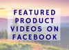 Featured Product Videos on Facebook
