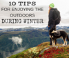 10 Tips for enjoying the outdoors during Winter