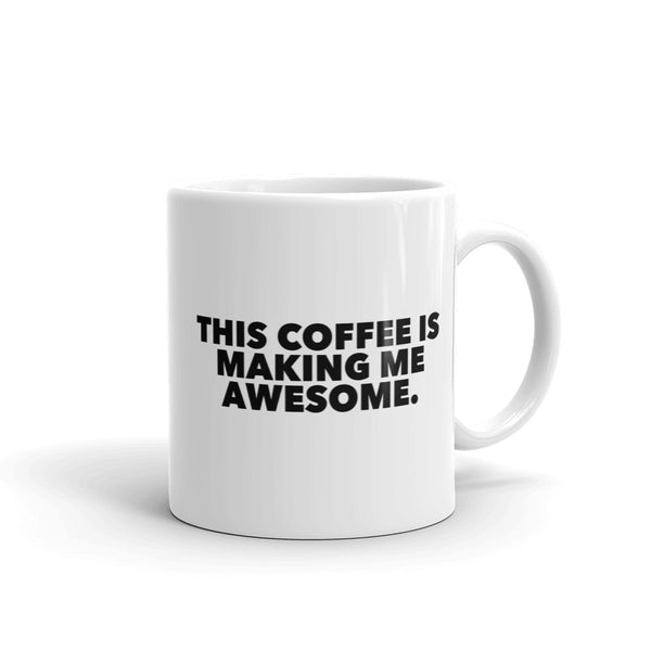 "The ""MAKING ME AWESOME"" Mug"