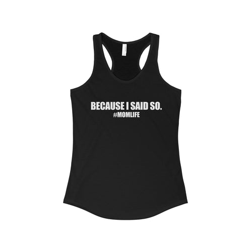 Because I said so #Momlife Racerback