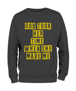 God Took Her Time When She Made Me Sweat Shirt - Black10.com