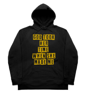 God Took Her Time When She Made Me Hoodie