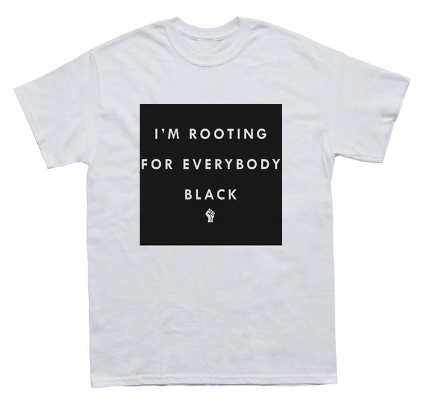 I'm Rooting for Everybody Black t-shirt