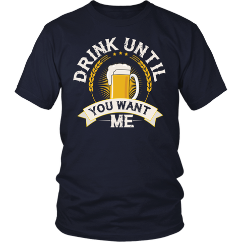 Drink until You Want Me T-Shirt
